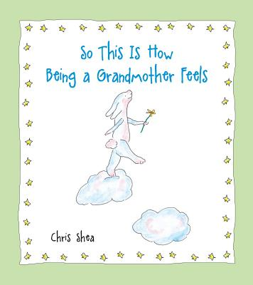 So This Is How Being a Grandmother Feels - Shea, Chris