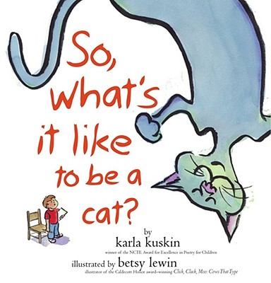 So, What's It Like to Be a Cat? - Kuskin, Karla, and Lewin, Betsy (Illustrator)