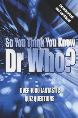 So You Think You Know Dr Who? - Gifford, Clive, Mr.