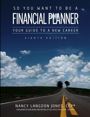 So You Want to Be a Financial Planner: Your Guide to a New Career (8th Edition) - Jones Cfp(r), Nancy Langdon