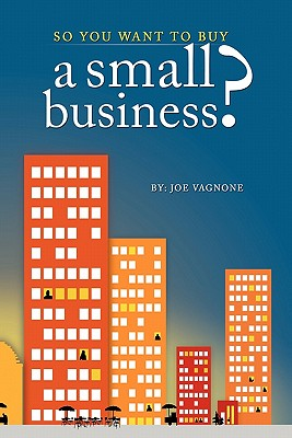 So You Want to Buy a Small Business - Vagnone, Joe