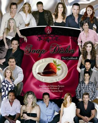 Soap Dishes: The Cookbook: Scandalously Delicious Recipes from the Kitchens of Your Favorite Daytime Stars - Burton, Steve, and Cheetwood, Derk