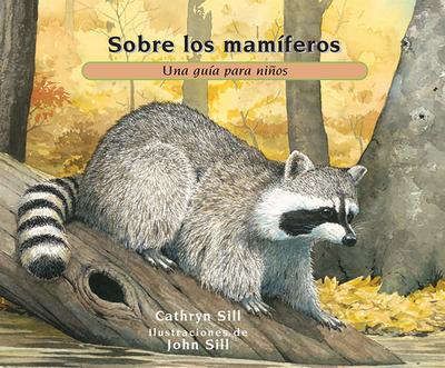 Sobre Los Mam?feros: Una Gu?a Para Ni±os - Sill, Cathryn, and Sill, John (Illustrator)