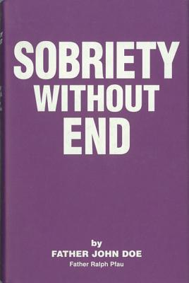 Sobriety Without End - Doe, John, M.D., and Pfau, Ralph, Father