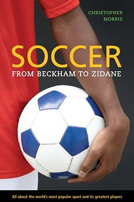 Soccer: From Beckham to Zidane - Morris, Christopher