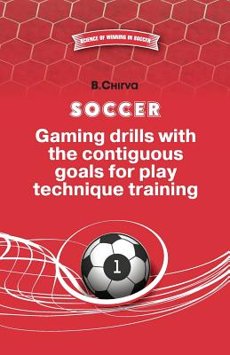 Soccer.Gaming Drills with the Contiguous Goals for Play Technique Training - Chirva, Boris