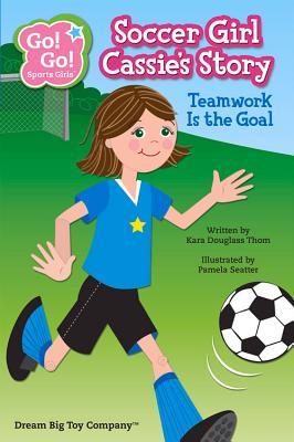 Soccer Girl Cassie's Story: Teamwork Is the Goal - Thom, Kara Douglass, and Seatter, Pamela (Illustrator)