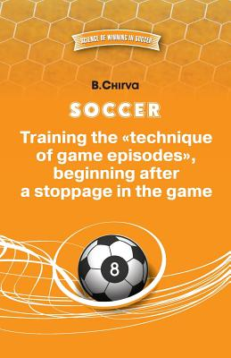 """Soccer. Training the """"Technique of Game Episodes,"""" Beginning After a Stoppage in the Game. - Chirva, Boris"""
