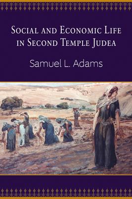 Social and Economic Life in Second Temple Judea - Adams, Samuel L