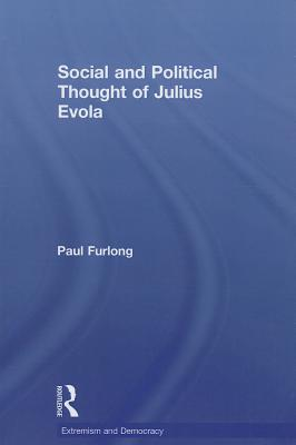Social and Political Thought of Julius Evola - Furlong, Paul