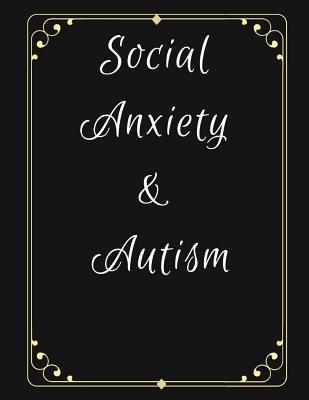 Social Anxiety and Autism Workbook: Ideal and Perfect Gift for Social Anxiety and Autism Workbook Best gift for You, Parent, Wife, Husband, Boyfriend, Girlfriend Gift Workbook and Notebook Best Gift Ever - Publication, Yuniey
