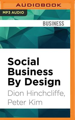 Social Business by Design: Transformative Social Media Strategies for the Connected Company - Hinchcliffe, Dion, and Kim, Peter, and Silverstein, Keith (Read by)