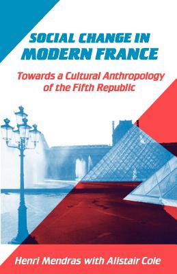 Social Change in Modern France: Towards a Cultural Anthropology of the Fifth Republic - Mendras, Henri