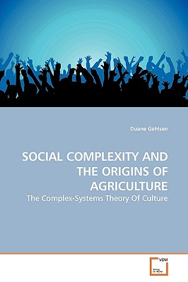 Social Complexity and the Origins of Agriculture - Gehlsen, Duane