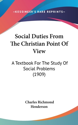 Social Duties from the Christian Point of View: A Textbook for the Study of Social Problems (1909) - Henderson, Charles Richmond
