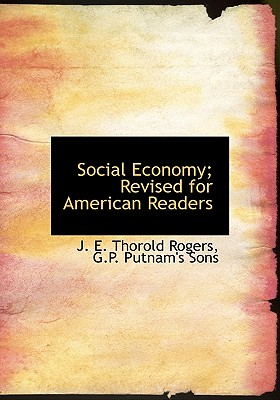 Social Economy; Revised for American Readers - Rogers, J E Thorold, and G P Putnam & Co (Creator), and G P Putnam's Sons (Creator)