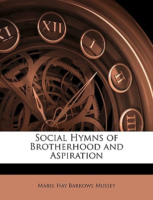 Social Hymns of Brotherhood and Aspiration - Mussey, Mabel Hay Barrows