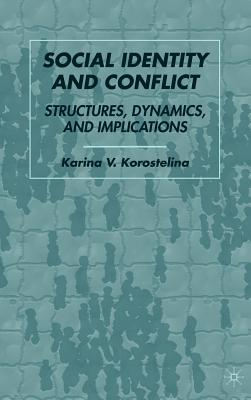 Social Identity and Conflict: Structures, Dynamics, and Implications - Korostelina, K