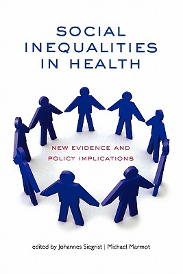 Social Inequalities in Health: New Evidence and Policy Implications - Siegrist, Johannes (Editor), and Marmot, Michael, Sir (Editor)