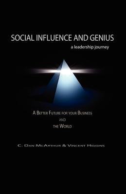Social Influence and Genius, a Leadership Journey - McArthur, C Dan, and Higgins, Vincent