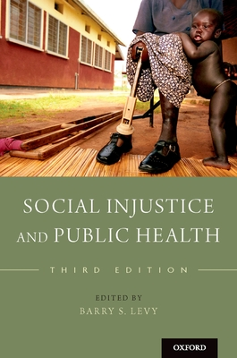 Social Injustice and Public Health - Levy, Barry S (Editor)