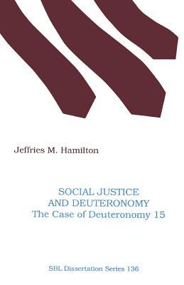 Social Justice and Deuteronomy: The Case of Deuteronomy 15 - Hamilton, Jeffries M