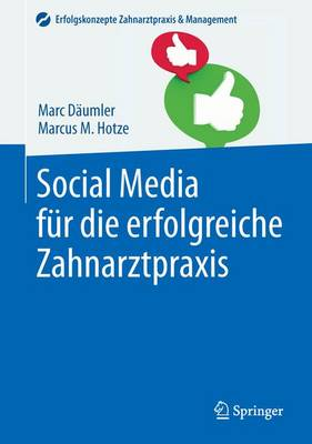 Social Media F r Die Erfolgreiche Zahnarztpraxis - Daumler, Marc, and Hotze, Marcus M