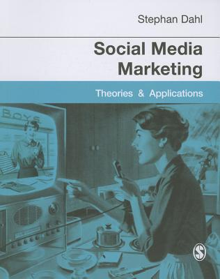 Social Media Marketing: Theories and Applications - Dahl, Stephan