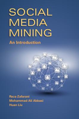 Social Media Mining: An Introduction - Liu, Huan, and Abbasi, Mohammad-Ali, and Zafarani, Reza
