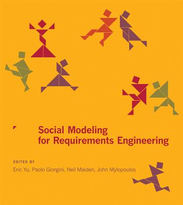 Social Modeling for Requirements Engineering - Yu, Eric (Contributions by), and Giorgini, Paolo (Contributions by), and Maiden, Neil (Contributions by)