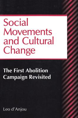 Social Movements and Cultural Change: The First Abolition Campaign Revisited - D'Anjou, Leo (Editor)