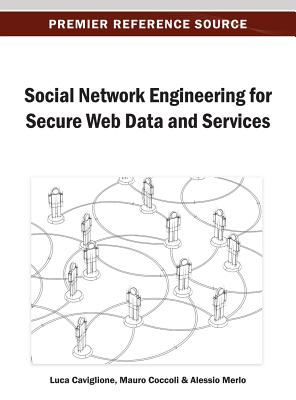 Social Network Engineering for Secure Web Data and Services - Caviglione, Luca (Editor), and Coccoli, Mauro (Editor), and Merlo, Alessio (Editor)