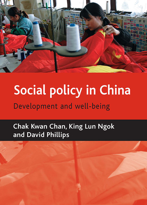 Social Policy in China: Development and Well-Being - Chan, Chak Kwan, and Ngok, Kinglun, and Phillips, David