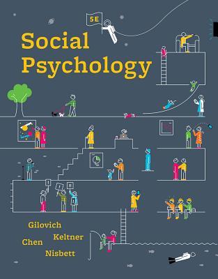 Social Psychology - Gilovich, Thomas, and Keltner, Dacher, and Chen, Serena