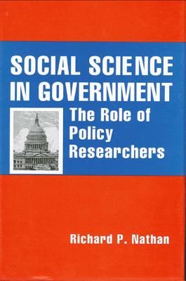 Social Science in Government: The Role of Policy Researchers - Nathan, Richard P, Professor