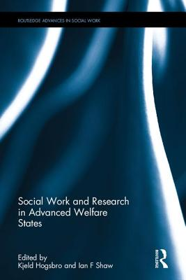 Social Work and Research in Advanced Welfare States - Hoegsbro, Kjeld (Editor), and Shaw, Ian F. (Editor)