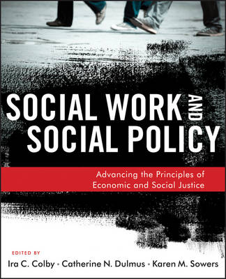 Social Work and Social Policy: Advancing the Principles of Economic and Social Justice - Colby, IRA C