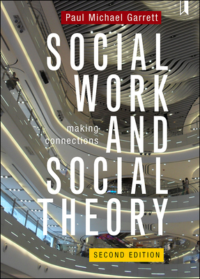 Social Work and Social Theory: Making connections - Garrett, Paul Michael