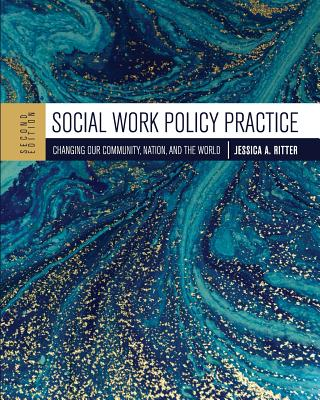 Social Work Policy Practice: Changing Our Community, Nation, and the World - Ritter, Jessica