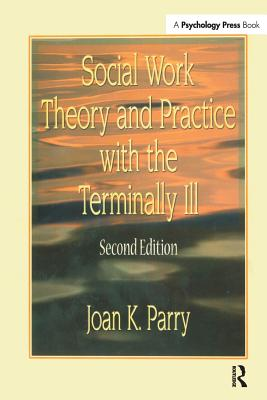 Social Work Theory and Practice with the Terminally Ill - Parry, Joan K.