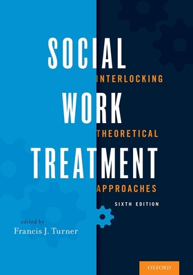 Social Work Treatment: Interlocking Theoretical Approaches - Turner, Francis J (Editor)