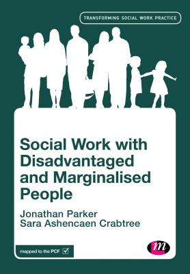 Social Work with Disadvantaged and Marginalised People - Parker, Jonathan, and Crabtree, Sara Ashencaen