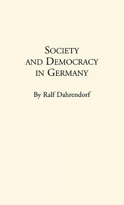 Society and Democracy in Germany: Translation of Gesellschaft Und Demokratie in Deutschland - Dahrendorf, Ralf, Lord, and Unknown