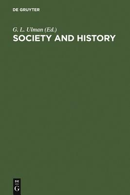 Society and History - Ulman, G L (Editor)