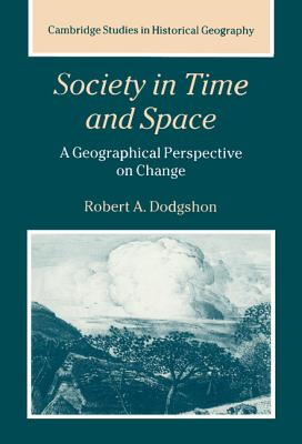 Society in Time and Space: A Geographical Perspective on Change - Dodgshon, Robert A