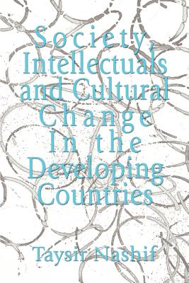 Society, Intellectuals and Cultural Change in the Developing Countries - Nashif, Taysir