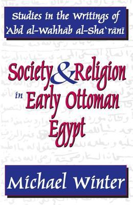 Society & Religion in Early Ottoman Egypt: Studies in the Writings of 'Abd Al-Wahhab Al-Sha'rani - Winter, Michael