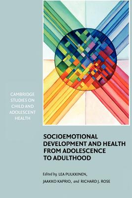 Socioemotional Development and Health from Adolescence to Adulthood - Pulkkinen, Lea (Editor), and Kaprio, Jaakko (Editor), and Rose, Richard J. (Editor)