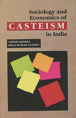 Sociology and Economics of Cateism in India - Mishra, Girish, and Pandey, Braj Kumar