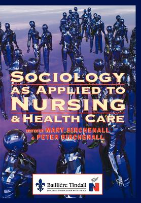 Sociology as Applied to Nursing and Health Care - Birchenall, Mary (Editor), and Birchenall, Peter (Editor)